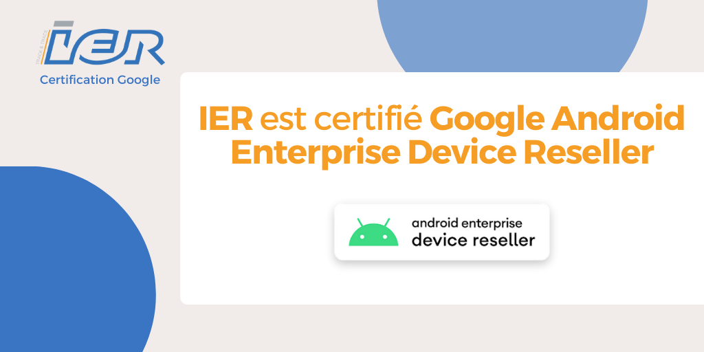 IER est certifié Google Android Enterprise Device Reseller